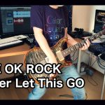 ONE OK ROCK – Never Let This Go[GUITAR COVER] [INSTRUMENTAL COVER] with SOLO by Yuuki-T